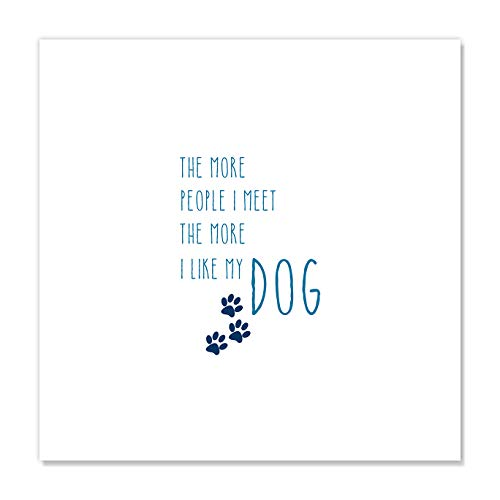 "Casa Fine Arts The More I The More I Like My Dog Funny Pet Quotes Wall Art Archival Print, 16"" x 16"", Blue von Casa Fine Arts"